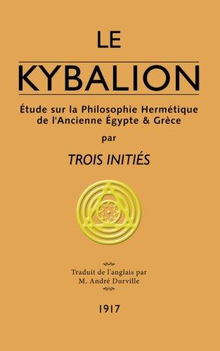 Le Kybalion: Étude sur la Philosophie Hermétique de l'Ancienne Égypte & Grèce par Trois Initiés
