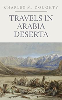Travels in Arabia Deserta: Two Volumes in One by [Doughty, Charles M.]