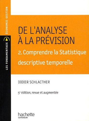 De l'analyse  la prvision : Volume 2, Comprendre la Statistique descriptive temporelle