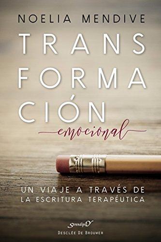 Transformación emocional. Un viaje a través de la escritura terapéutica (Serendipity) por Noelia Mendive Moreno