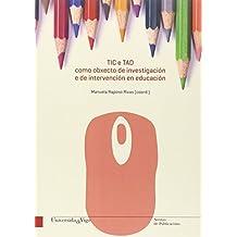 TIC e TAD como obxecto de investigación e de intervención en educación (Monografías da Universidade de Vigo. Humanidades e ciencias Xurídico sociais)