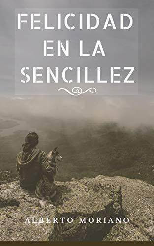 FELICIDAD EN LA SENCILLEZ (AUTOAYUDA Y MOTIVACIÓN PERSONAL nº 13) (Spanish Edition)