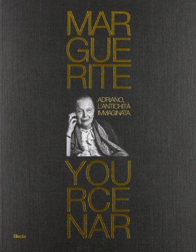 Marguerite Yourcenar. Adriano, l'antichit immaginata. Catalogo della mosra (Tivoli, 28 marzo-3 novembre 2013)
