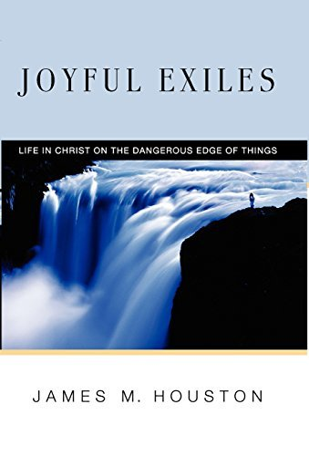 Joyful Exiles: Life in Christ on the Dangerous Edge of Things by James M. Houston (2006-10-27)