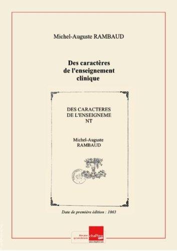 Des caractères de l'enseignement clinique : leçon d'ouverture du Cours de clinique interne à l'École de médecine de Lyon, faite, le 17 novembre 1863 / par M. Rambaud,... [Edition de 1863]