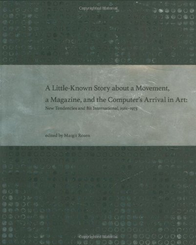 A Little-Known Story About a Movement, a Magazine, and the Computer's Arrival in Art: New Tendencies and Bit International, 1961--1973 by Margit Rosen (2011-01-25)