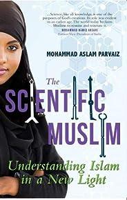 The Scientific Muslim: Understanding Islam in a New Light