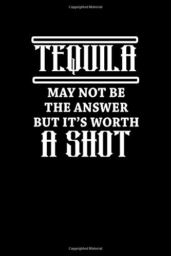 Tequila may not be the answer but it's worth a shot: Food Journal | Track your Meals | Eat clean and fit | Breakfast Lunch Diner Snacks | Time Items ... | 110  pages | 6 x 9 in | 15.24 x 22.86 cm