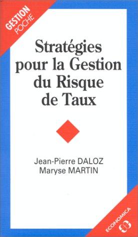 Stratégies pour la gestion du risque de taux d'intérêt par Jean-Pierre Daloz, Maryse Martin