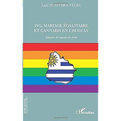 IVG, mariage égalitaire et cannabis en Uruguay: Adoption de l'agenda des droits