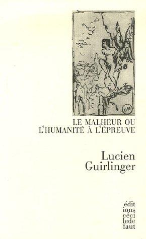 Le malheur ou l'humanité à l'épreuve par Lucien Guirlinger
