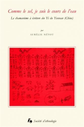 Comme le sel, je suis le cours de l'eau : Le chamanisme à écriture des Yi du Yunnan (chine)