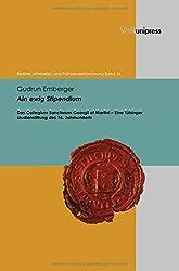 Ain Ewig Stipendium: Das Collegium Sanctorum Georgii Et Martini - Eine Tubinger Studienstiftung Des 16. Jahrhunderts (Berliner Mittelalter- Und Fruhneuzeitforschung)