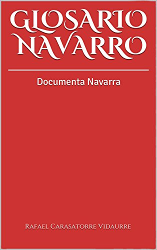 GLOSARIO NAVARRO: Documenta Navarra por Rafael Carasatorre Vidaurre