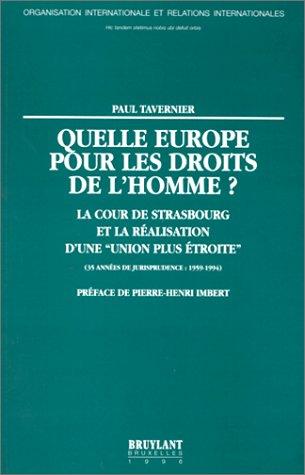 QUELLE EUROPE POUR LES DROITS DE L'HOMME ? La Cour de Strasbourg et la réalisation d'uneunion plus étroite (35 années de jurisprudence : 1959-1994) par Paul Tavernier