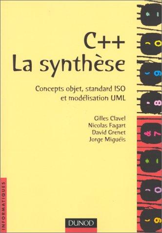 C++. La synthèse : Concepts objet, standard Iso et Modélisation UML par Gilles Clavel