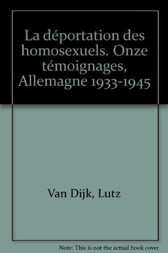 La Déportation des homosexuels : Onze témoignages, Allemagne, 1933-1945 par Lutz Van Dijk