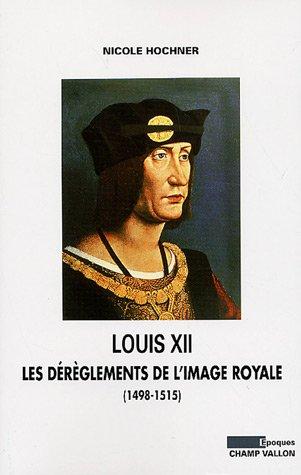 Louis XII : Les dérèglements de l'image royale (1498-1515)