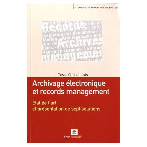Archivage électronique et records management : Etat de l'art et présentation de sept solutions