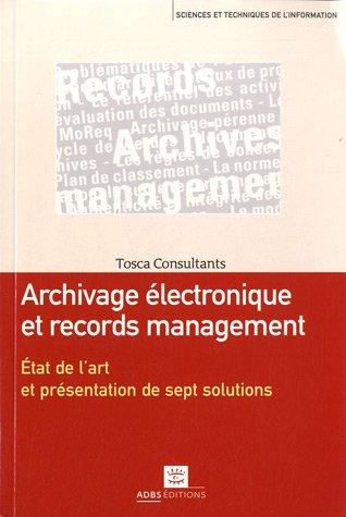 Archivage électronique et records management : Etat de l'art et présentation de sept solutions par Tosca Consultants, Philippe Lenepveu
