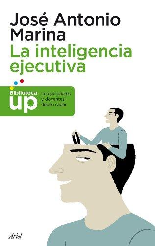 La inteligencia ejecutiva: Lo que los padres y docentes deben saber (Spanish Edition)
