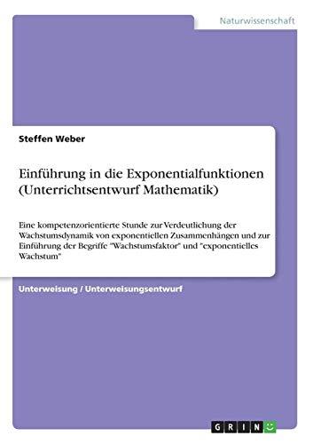 """Einführung in die Exponentialfunktionen (Unterrichtsentwurf Mathematik): Eine kompetenzorientierte Stunde zur Verdeutlichung der Wachstumsdynamik von ... und \""""exponentielles Wachstum\"""""""