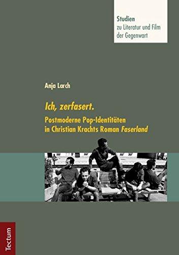 Ich, zerfasert.: Postmoderne Pop-Identitäten in Christian Krachts Roman Faserland (Studien zu Literatur und Film der Gegenwart)
