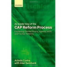 An Inside View of the Cap Reform Process: Explaining the Macsharry, Agenda 2000, and Fischler Reforms