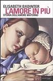 Scarica Libro L amore in piu Storia dell amore materno XVII XX secolo (PDF,EPUB,MOBI) Online Italiano Gratis