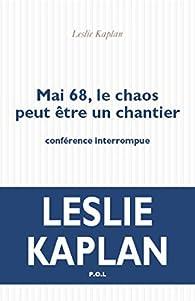 Mai 68, le chaos peut être un chantier par Leslie Kaplan
