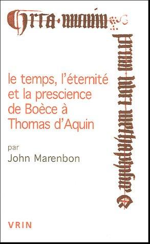 Le temps, l'éternité et la prescience de Boèce à Thomas d'Aquin par John Marenbon