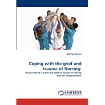 Coping with the grief and trauma of Nursing:: The journey of a burnt-out team of nurses to healing and self empowerment