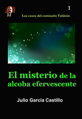 El misterio de la alcoba efervescente (Los casos del comisario Valdeón nº 1) por Julio García Castillo