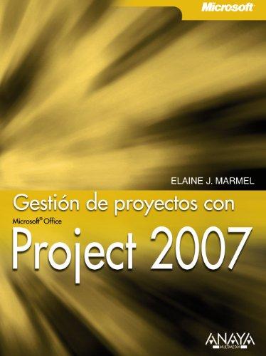 Gestión de proyectos con Project 2007 (Manuales Técnicos) por Elanie J. Marmel