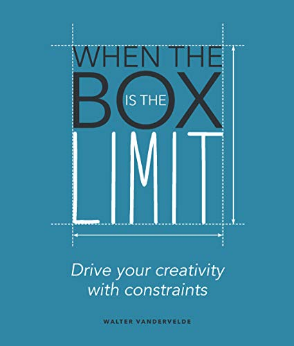 When the Box is the Limit : Drive your Creativity with Constraints par Vandervelde Walter