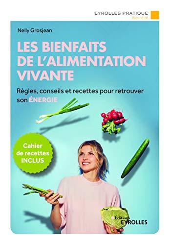 Les bienfaits de l'alimentation vivante: Un programme complet pour retrouver son énergie/Cahier de recettes inclus