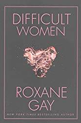 [(Difficult Women)] [Author: Roxane Gay] published on (January, 2017)