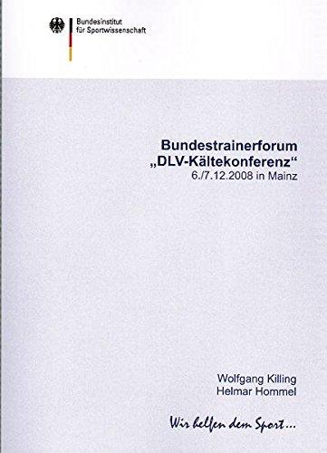 """Bundestrainerforum """"DLV-Kältekonferenz"""" 06.-07.12.2008 in Mainz: Eine Zusammenstellung der DLV-Trainerschule"""