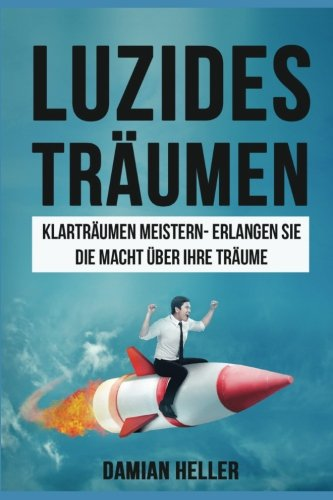 Luzides Träumen: Klarträume meistern - Erlangen Sie die Macht über Ihre Träume (Meditation, Entspannung, Unterbewusstsein, Bewusstsein, Schlaf, Ängste, Alptraum)