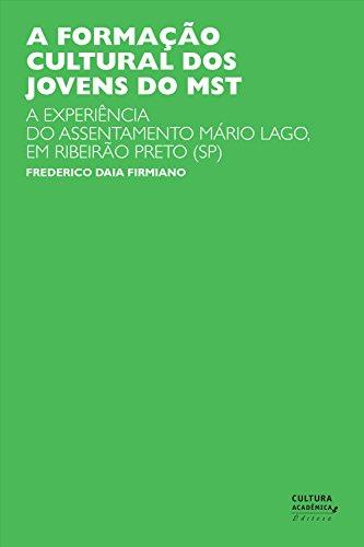 A formação cultural dos jovens do MST: a experiência do assentamento Mário Lago, em Ribeirão Preto (SP) (Portuguese Edition) por Frederico Daia Firmiano