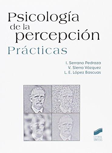 Psicología de percepción. Prácticas por Ignacio/Sierra Vázquez, Vicente/López Bascuas, Luis Enrique Serrano Pedraza