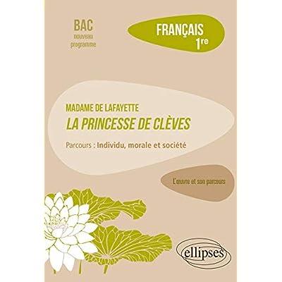 Français, Première. L'œuvre et son parcours : Madame de Lafayette, La Princesse de Clèves, parcours 'Individu, morale et société'