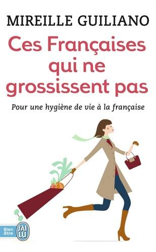 Ces Françaises qui ne grossissent pas : Comment font-elles ? par Mireille Guiliano