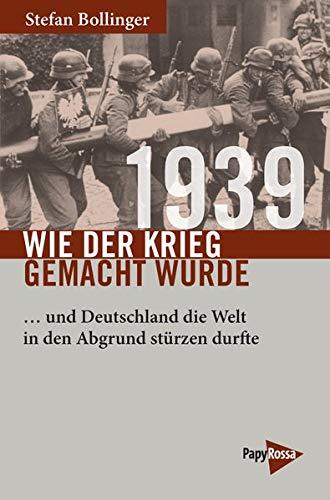 1939 – Wie der Krieg gemacht wurde: … und Deutschland die Welt in den Abgrund stürzen durfte (Neue Kleine Bibliothek)