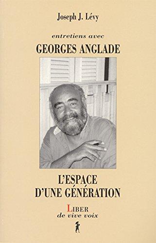 L'espace d'une génération : Entretiens avec Georges Anglade