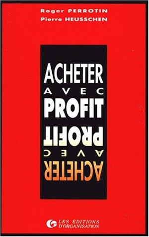 ACHETER AVEC PROFIT. 6ème tirage 1997 par Roger Perrotin