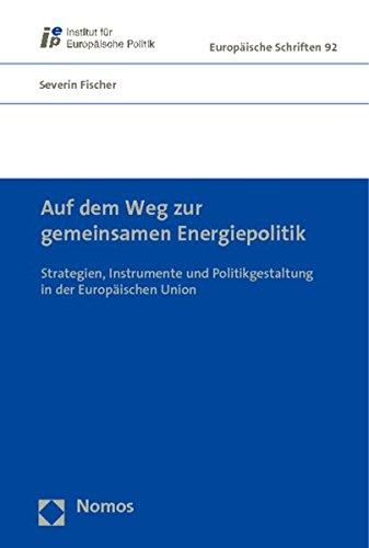 Auf dem Weg zur gemeinsamen Energiepolitik: Strategien, Instrumente und Politikgestaltung in der Europäischen Union