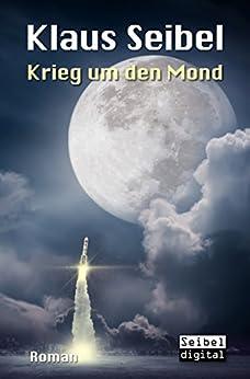 Krieg um den Mond von [Seibel, Klaus]