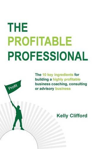 the-profitable-professional-the-10-key-ingredients-for-building-a-highly-profitable-business-coachin