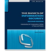 The Basics of Information Security, Second Edition: Understanding the Fundamentals of InfoSec in Theory and Practice 2nd edition by Andress, Jason (2014) Taschenbuch